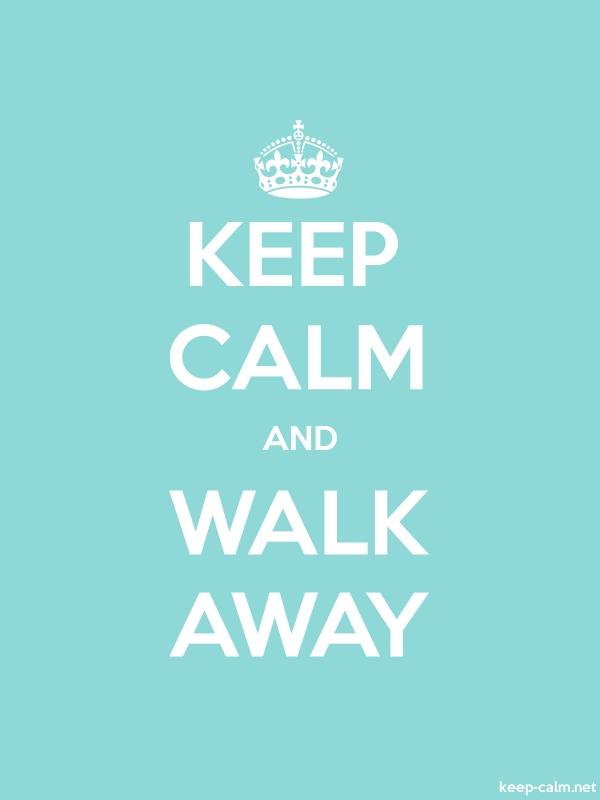 KEEP CALM AND WALK AWAY - white/lightblue - Default (600x800)