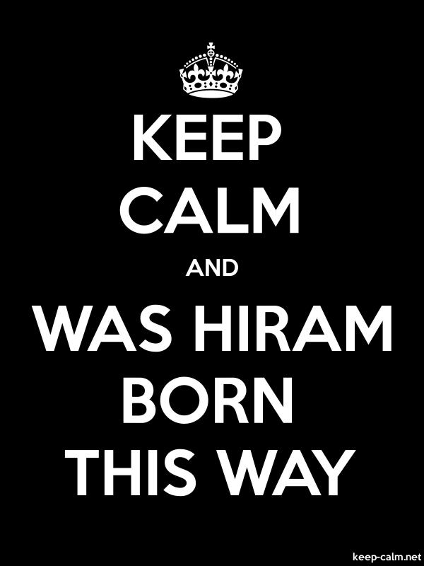 KEEP CALM AND WAS HIRAM BORN THIS WAY - white/black - Default (600x800)