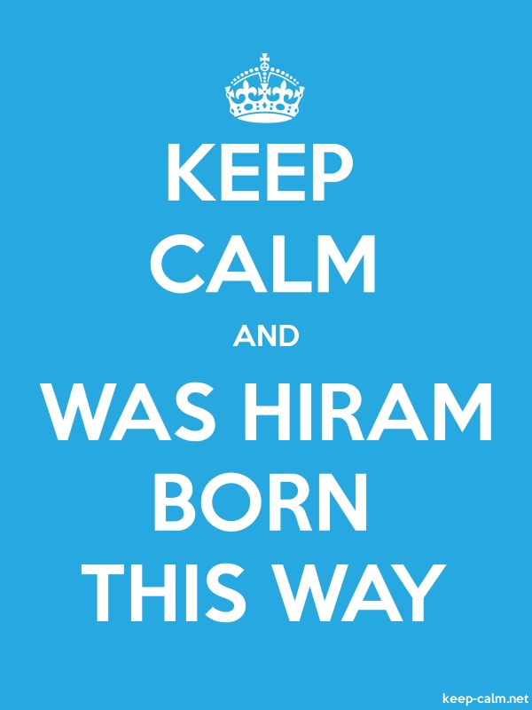 KEEP CALM AND WAS HIRAM BORN THIS WAY - white/blue - Default (600x800)