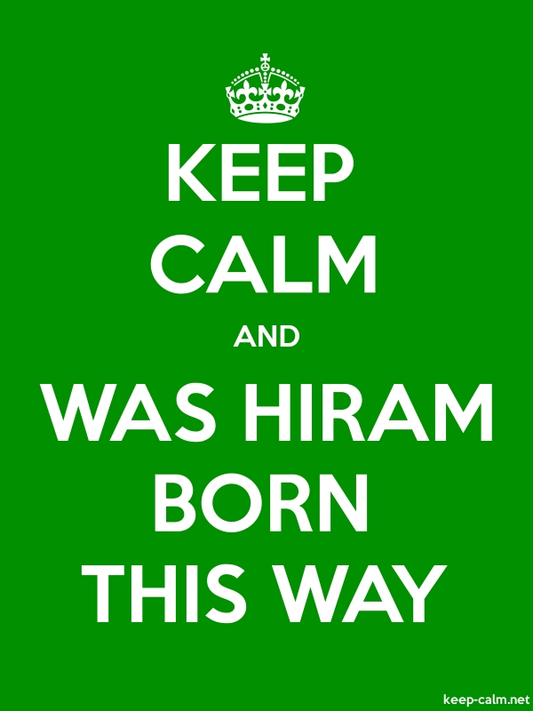 KEEP CALM AND WAS HIRAM BORN THIS WAY - white/green - Default (600x800)