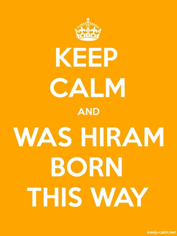 KEEP CALM AND WAS HIRAM BORN THIS WAY - white/orange - Default (600x800)
