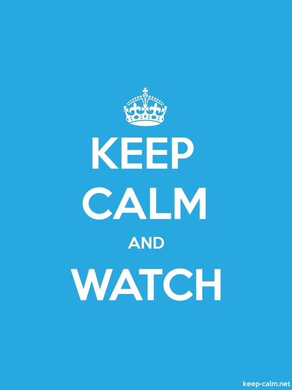 KEEP CALM AND WATCH - white/blue - Default (600x800)