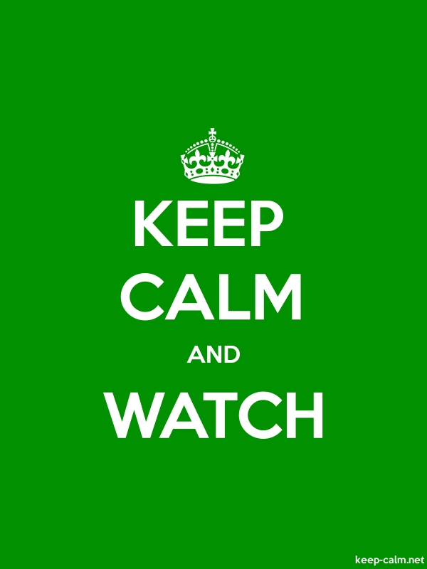KEEP CALM AND WATCH - white/green - Default (600x800)