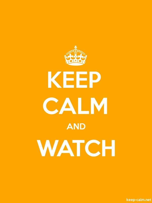 KEEP CALM AND WATCH - white/orange - Default (600x800)
