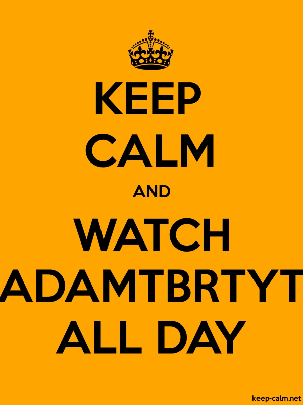 KEEP CALM AND WATCH ADAMTBRTYT ALL DAY - black/orange - Default (600x800)