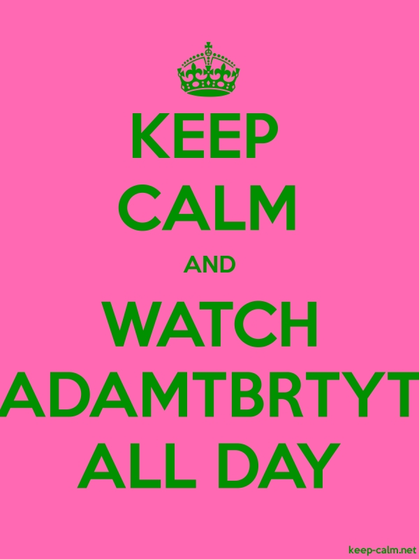 KEEP CALM AND WATCH ADAMTBRTYT ALL DAY - green/pink - Default (600x800)