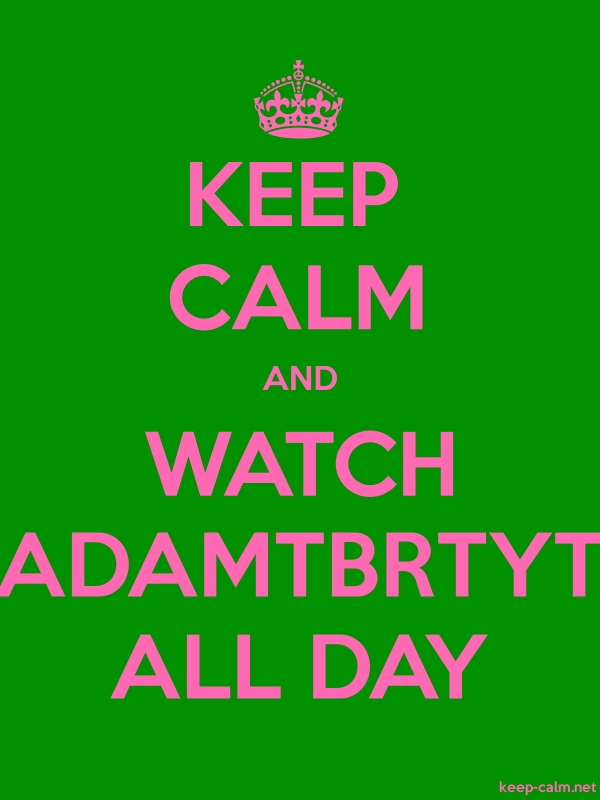 KEEP CALM AND WATCH ADAMTBRTYT ALL DAY - pink/green - Default (600x800)