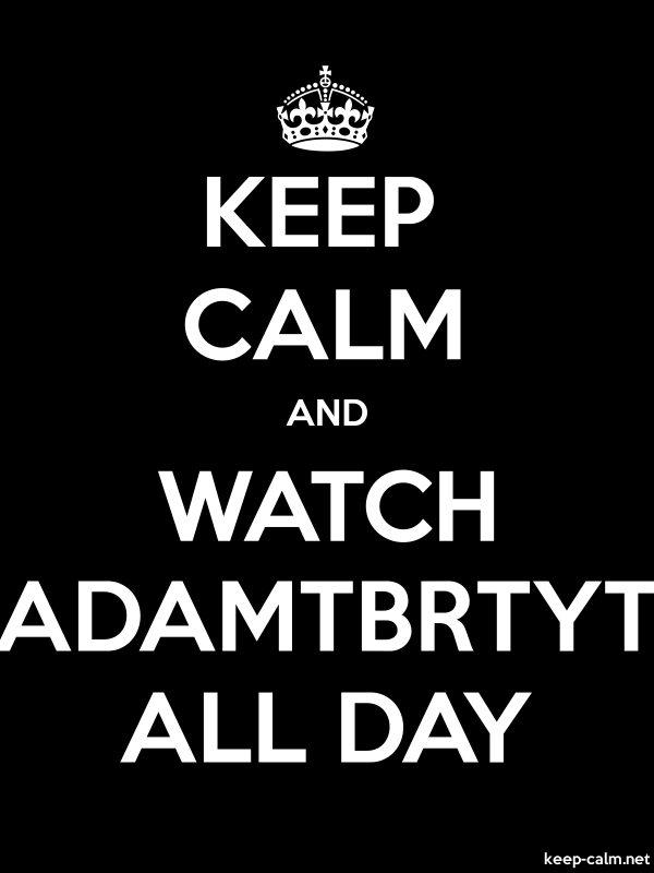 KEEP CALM AND WATCH ADAMTBRTYT ALL DAY - white/black - Default (600x800)