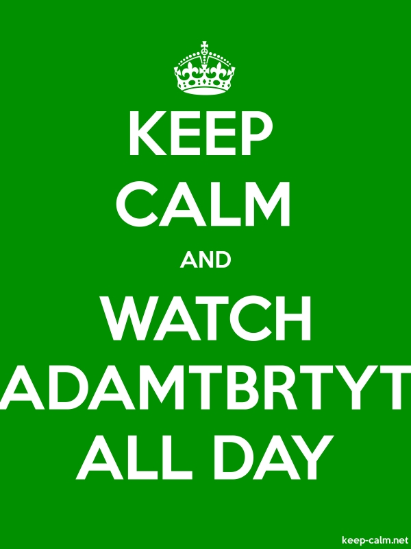 KEEP CALM AND WATCH ADAMTBRTYT ALL DAY - white/green - Default (600x800)