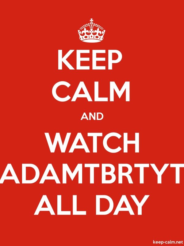 KEEP CALM AND WATCH ADAMTBRTYT ALL DAY - white/red - Default (600x800)