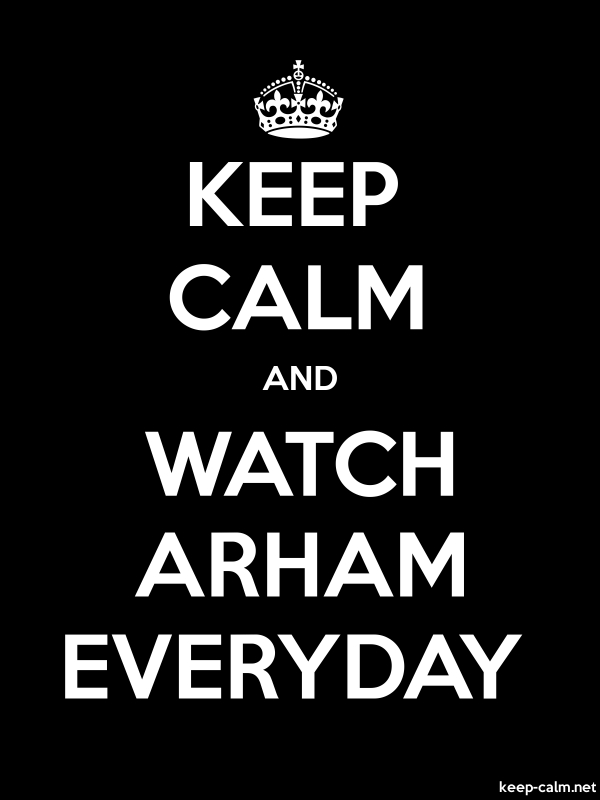 KEEP CALM AND WATCH ARHAM EVERYDAY - white/black - Default (600x800)