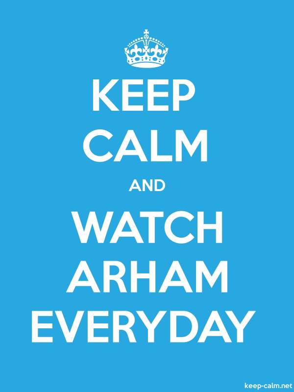 KEEP CALM AND WATCH ARHAM EVERYDAY - white/blue - Default (600x800)