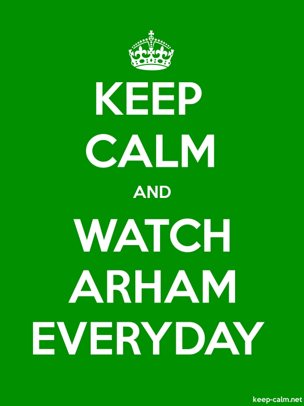 KEEP CALM AND WATCH ARHAM EVERYDAY - white/green - Default (600x800)