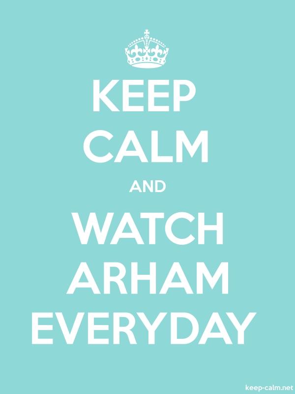 KEEP CALM AND WATCH ARHAM EVERYDAY - white/lightblue - Default (600x800)