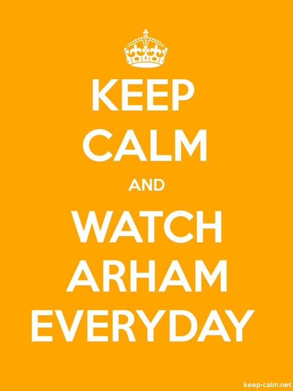 KEEP CALM AND WATCH ARHAM EVERYDAY - white/orange - Default (600x800)
