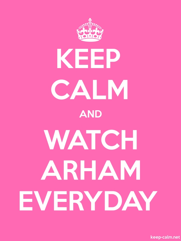 KEEP CALM AND WATCH ARHAM EVERYDAY - white/pink - Default (600x800)
