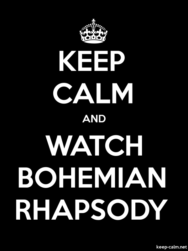 KEEP CALM AND WATCH BOHEMIAN RHAPSODY - white/black - Default (600x800)