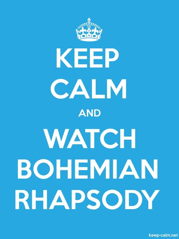 KEEP CALM AND WATCH BOHEMIAN RHAPSODY - white/blue - Default (600x800)