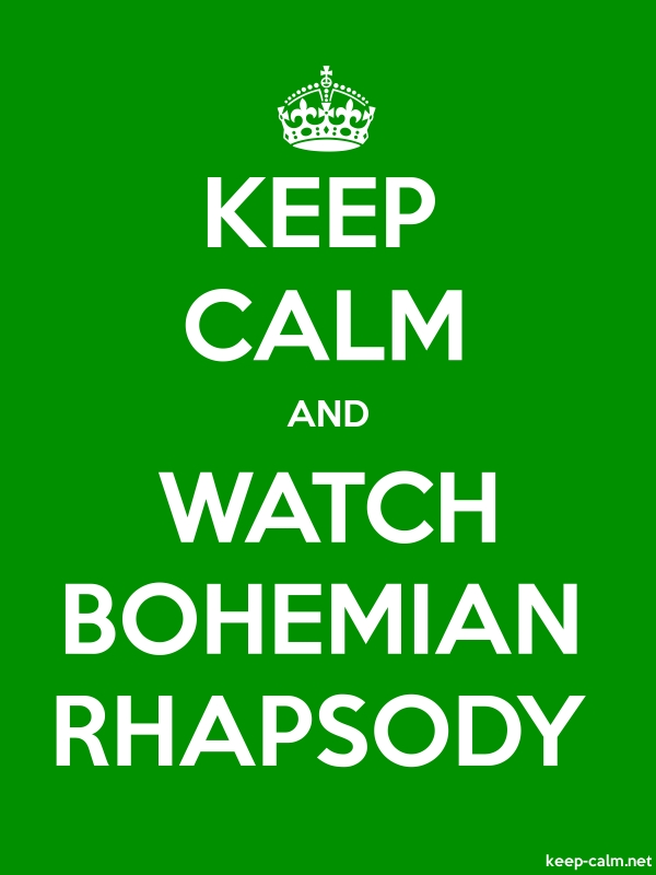 KEEP CALM AND WATCH BOHEMIAN RHAPSODY - white/green - Default (600x800)