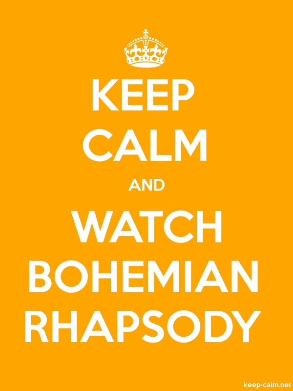 KEEP CALM AND WATCH BOHEMIAN RHAPSODY - white/orange - Default (600x800)