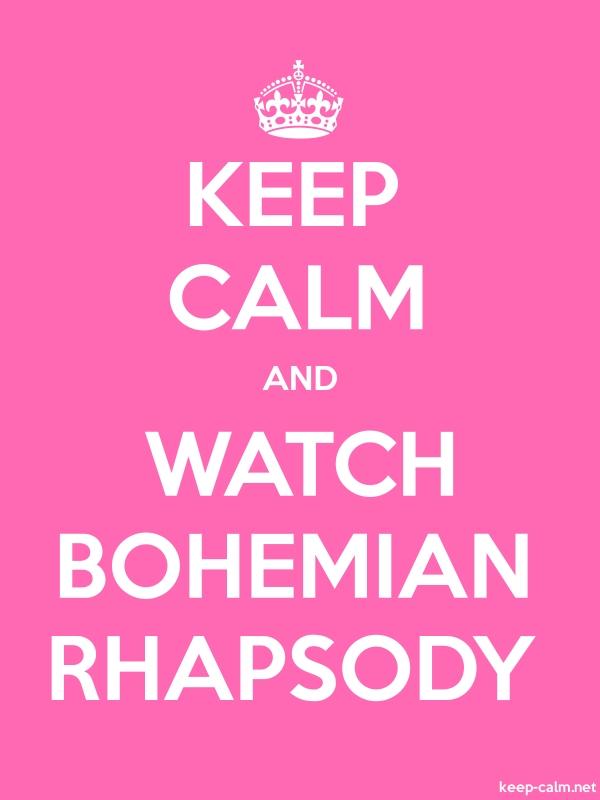KEEP CALM AND WATCH BOHEMIAN RHAPSODY - white/pink - Default (600x800)