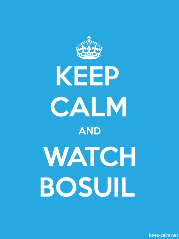 KEEP CALM AND WATCH BOSUIL - white/blue - Default (600x800)