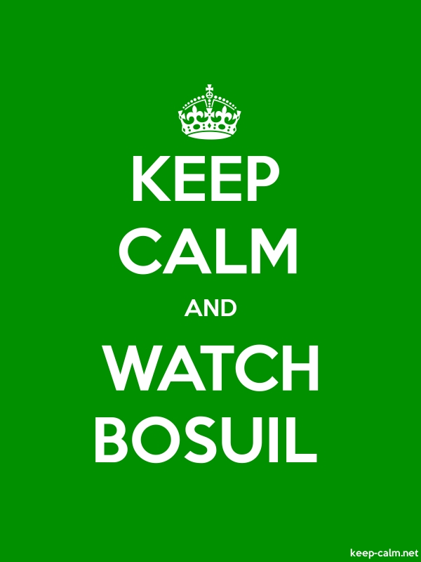 KEEP CALM AND WATCH BOSUIL - white/green - Default (600x800)