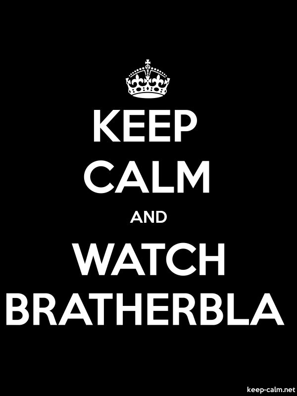 KEEP CALM AND WATCH BRATHERBLA - white/black - Default (600x800)