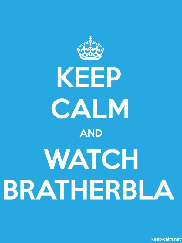 KEEP CALM AND WATCH BRATHERBLA - white/blue - Default (600x800)