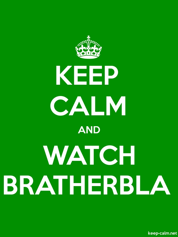 KEEP CALM AND WATCH BRATHERBLA - white/green - Default (600x800)