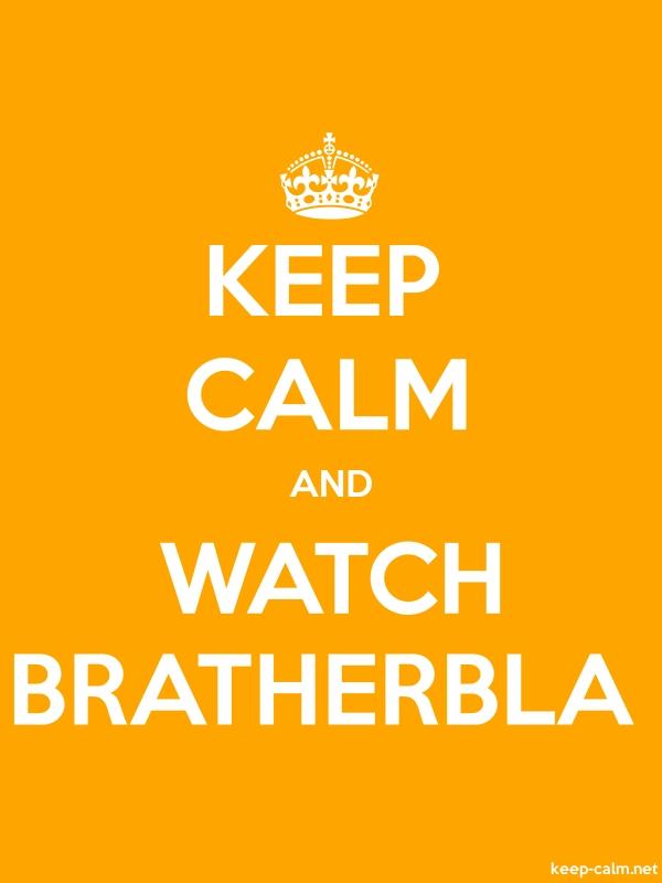 KEEP CALM AND WATCH BRATHERBLA - white/orange - Default (600x800)