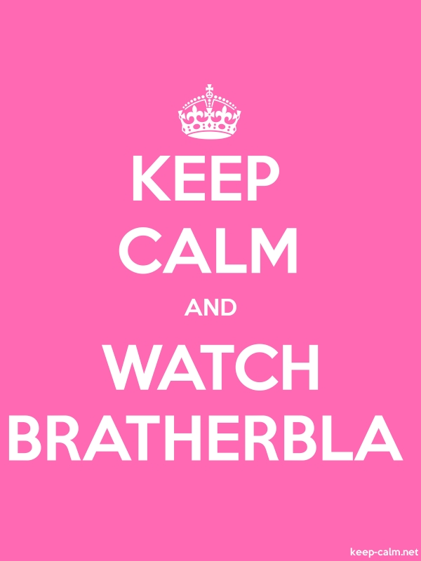KEEP CALM AND WATCH BRATHERBLA - white/pink - Default (600x800)