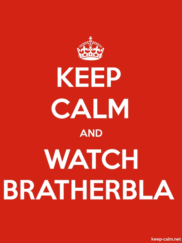KEEP CALM AND WATCH BRATHERBLA - white/red - Default (600x800)