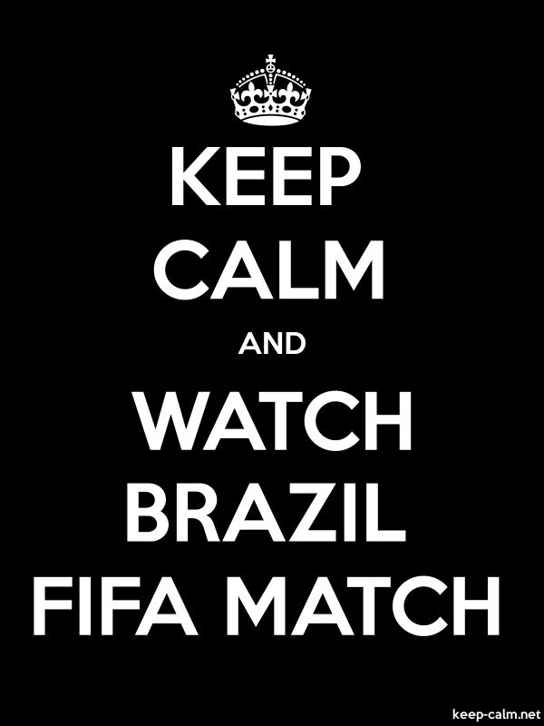 KEEP CALM AND WATCH BRAZIL FIFA MATCH - white/black - Default (600x800)