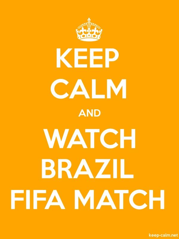 KEEP CALM AND WATCH BRAZIL FIFA MATCH - white/orange - Default (600x800)