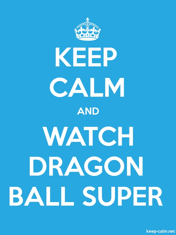 KEEP CALM AND WATCH DRAGON BALL SUPER - white/blue - Default (600x800)