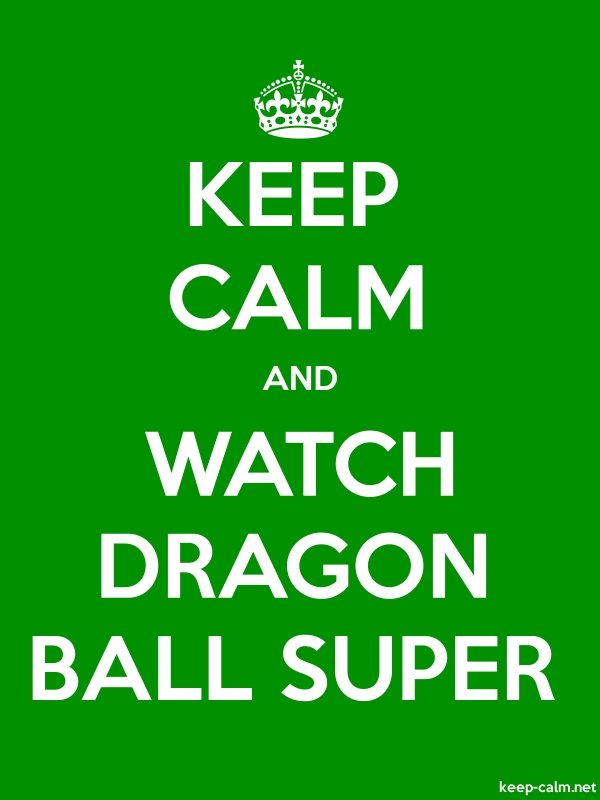 KEEP CALM AND WATCH DRAGON BALL SUPER - white/green - Default (600x800)