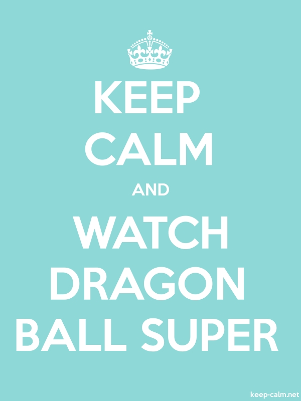 KEEP CALM AND WATCH DRAGON BALL SUPER - white/lightblue - Default (600x800)