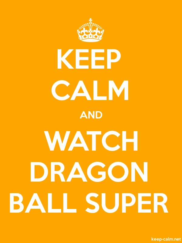 KEEP CALM AND WATCH DRAGON BALL SUPER - white/orange - Default (600x800)