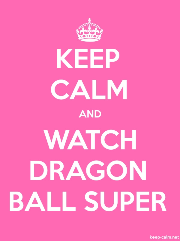 KEEP CALM AND WATCH DRAGON BALL SUPER - white/pink - Default (600x800)