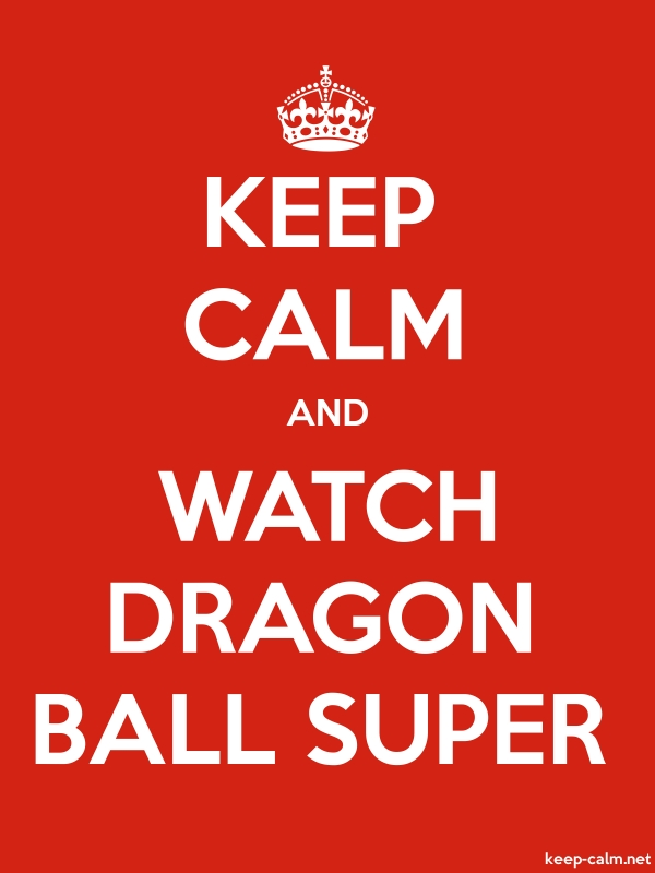 KEEP CALM AND WATCH DRAGON BALL SUPER - white/red - Default (600x800)