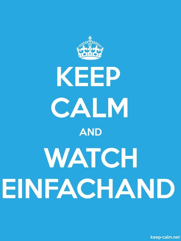 KEEP CALM AND WATCH EINFACHAND - white/blue - Default (600x800)