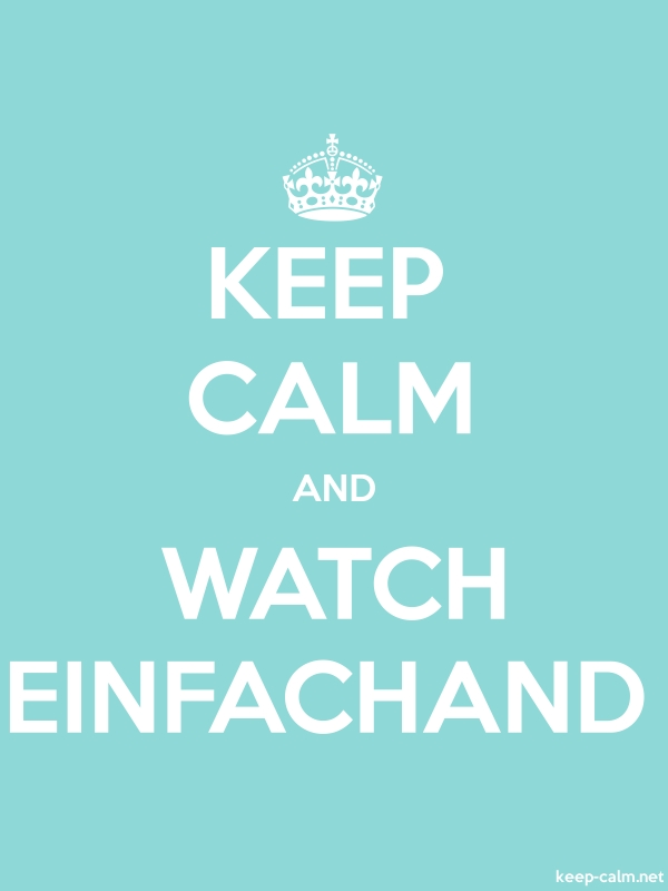 KEEP CALM AND WATCH EINFACHAND - white/lightblue - Default (600x800)