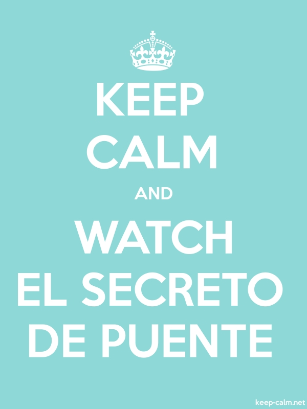 KEEP CALM AND WATCH EL SECRETO DE PUENTE - white/lightblue - Default (600x800)