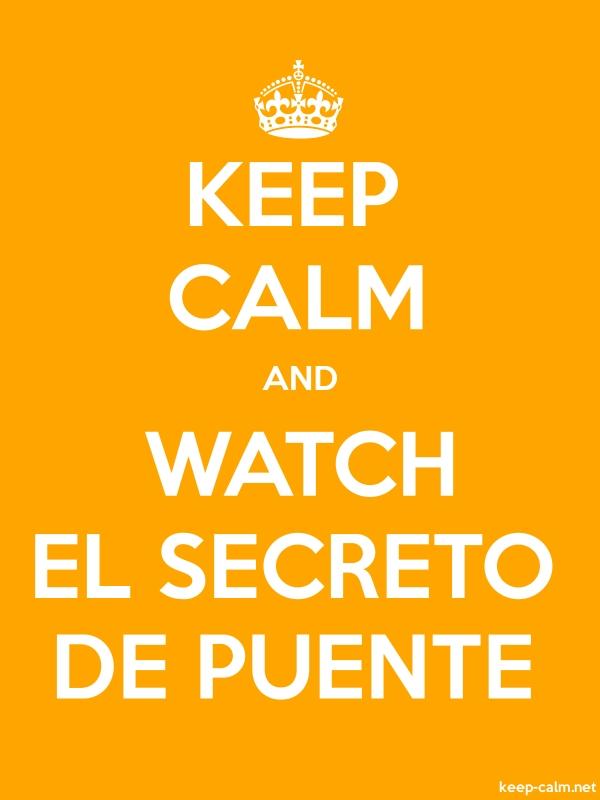 KEEP CALM AND WATCH EL SECRETO DE PUENTE - white/orange - Default (600x800)