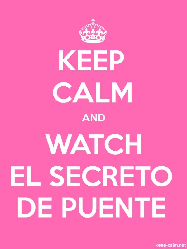 KEEP CALM AND WATCH EL SECRETO DE PUENTE - white/pink - Default (600x800)