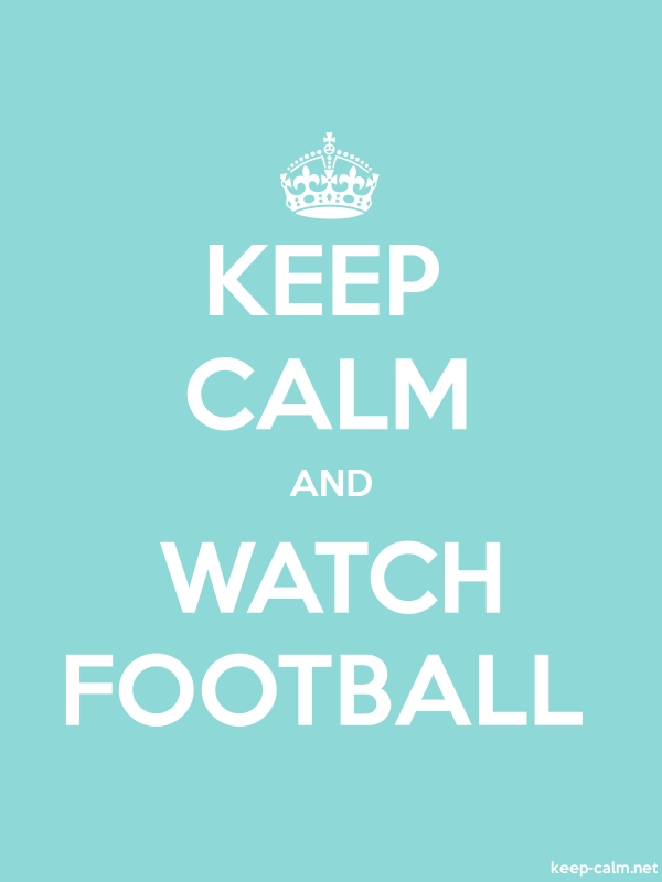 KEEP CALM AND WATCH FOOTBALL - white/lightblue - Default (600x800)