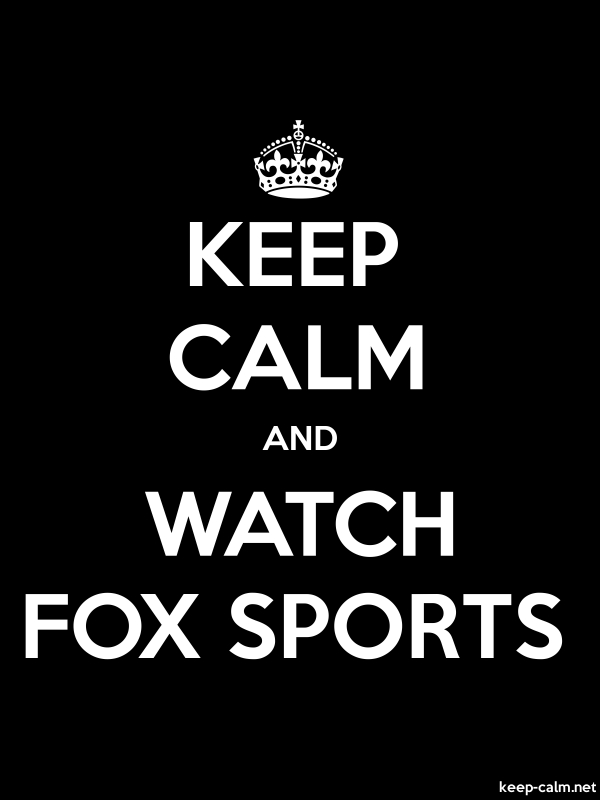KEEP CALM AND WATCH FOX SPORTS - white/black - Default (600x800)
