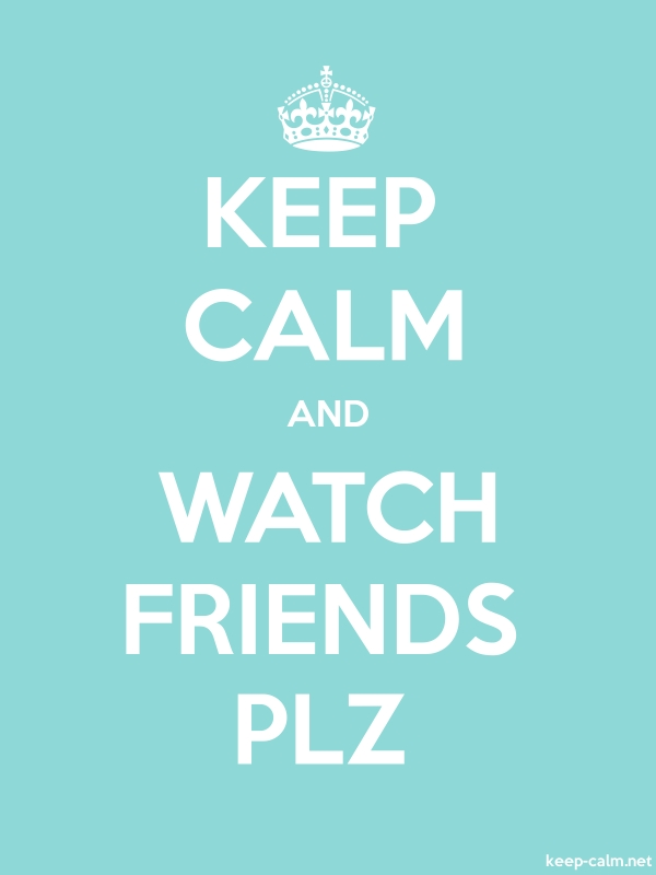 KEEP CALM AND WATCH FRIENDS PLZ - white/lightblue - Default (600x800)