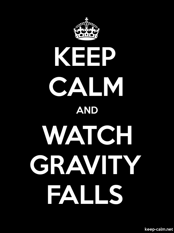 KEEP CALM AND WATCH GRAVITY FALLS - white/black - Default (600x800)